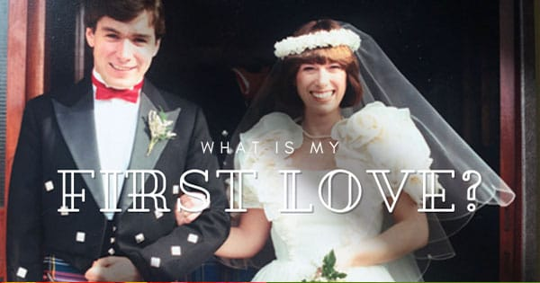 What is my First Love?