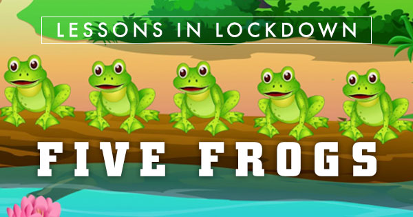 Lessons in Lockdown: Five Frogs